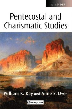 Pentecostal and Charismatic Studies, William Kay, Anne E. Dyer