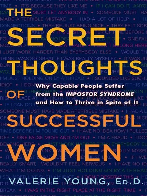 The Secret Thoughts of Successful Women: Why Capable People Suffer from the Impostor Syndrome and How to Thrive in Spite of It, Valerie Young