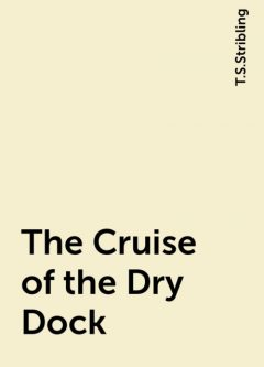 The Cruise of the Dry Dock, T.S.Stribling