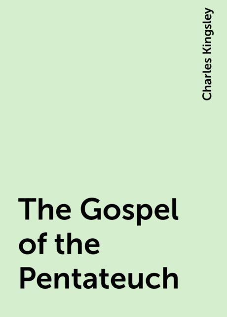 The Gospel of the Pentateuch, Charles Kingsley