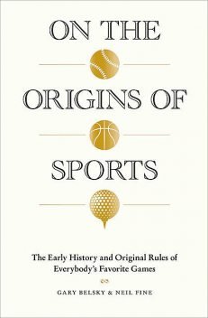 On the Origins of Sports, Gary Belsky, Neil Fine