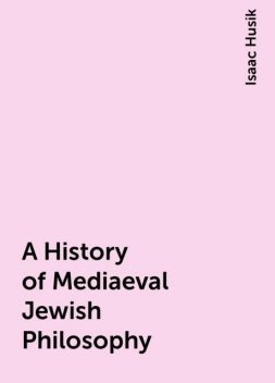 A History of Mediaeval Jewish Philosophy, Isaac Husik