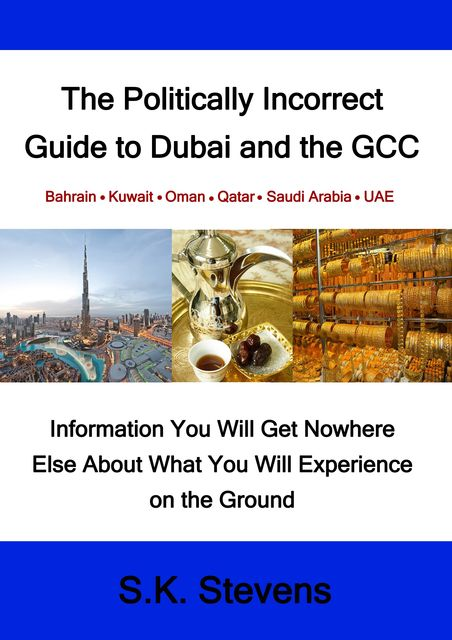 The Politically Incorrect Guide to Dubai and the GCC, S.K. Stevens