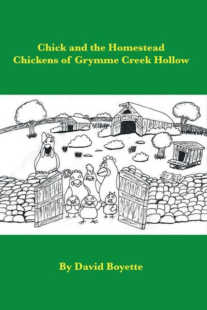 Chick and the Homestead Chickens of Grymme Creek Hollow, David Boyette