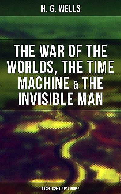 H. G. Wells: The War of the Worlds, The Time Machine & The Invisible Man, Herbert Wells