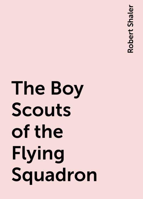 The Boy Scouts of the Flying Squadron, Robert Shaler