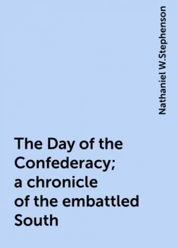 The Day of the Confederacy; a chronicle of the embattled South, Nathaniel W.Stephenson