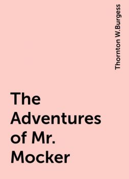 The Adventures of Mr. Mocker, Thornton W.Burgess