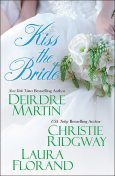 Kiss the Bride, Christie Ridgway, Laura Florand, Deirdre Martin