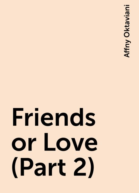 Friends or Love (Part 2), Affny Oktaviani