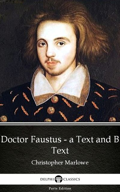 Doctor Faustus – A Text and B Text by Christopher Marlowe – Delphi Classics (Illustrated), Christopher Marlowe
