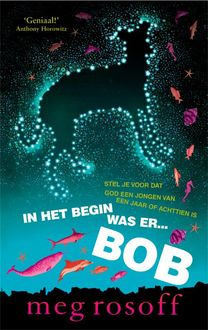 In het begin was er Bob, Meg Rosoff