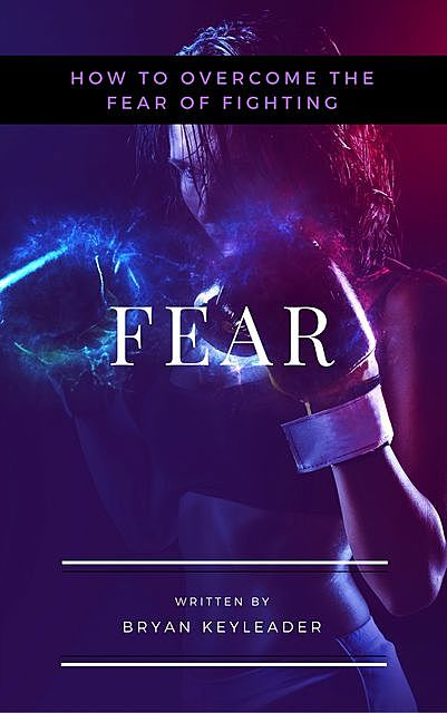 Fear: How to Overcome the Fear of Fighting, Bryan Keyleader