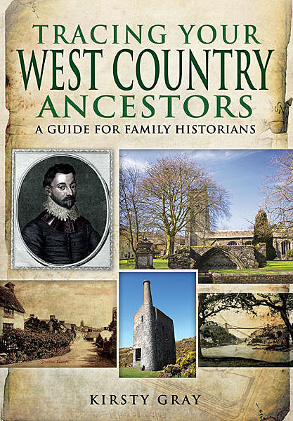 Tracing Your West Country Ancestors, Kirsty Gray