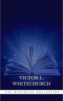 Victor L. Whitechurch: The Mysteries Collection, Victor L. Whitechurch