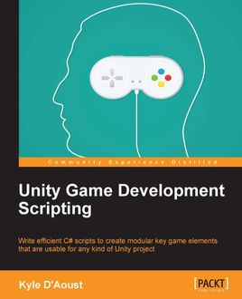 Unity Game Development Scripting, Kyle D'Aoust