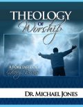 Theology of Worship Manual, Michael Jones