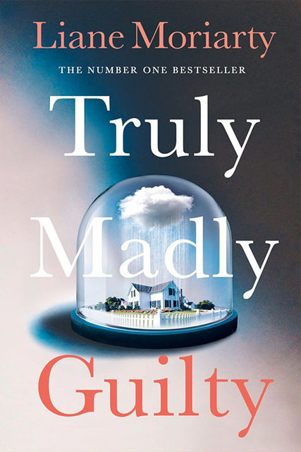 Truly Madly Guilty, Liane Moriarty