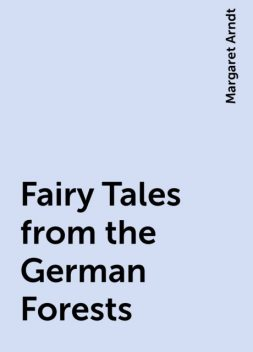 Fairy Tales from the German Forests, Margaret Arndt