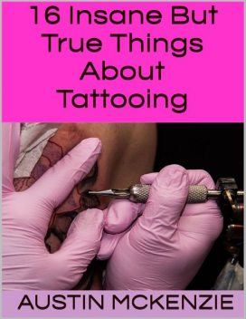 16 Insane But True Things About Tattooing, Austin McKenzie
