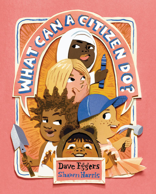 What Can a Citizen Do, Dave Eggers