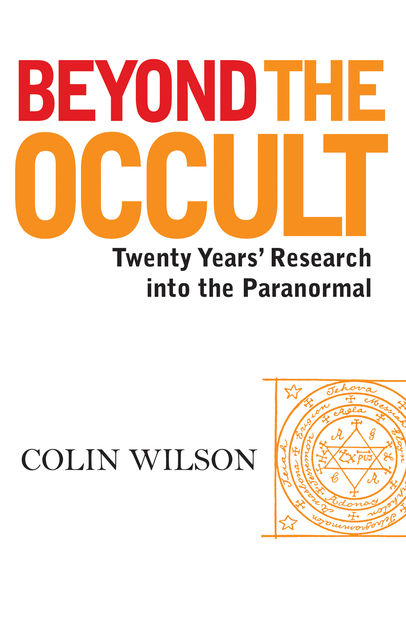 Beyond The Occult: Twenty Years' Research into the Paranormal, Colin Wilson