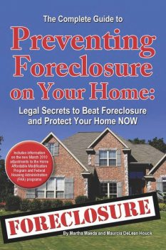 The Complete Guide to Preventing Foreclosure on Your Home, Martha Maeda, Maurcia DeLean Houck