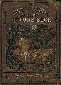 Aunt Friendly's Picture Book. / Containing Thirty-six Pages of Pictures Printed in Colours by Kronheim,