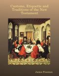 Customs, Etiquette and Traditions of the New Testament, James Freeman
