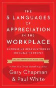 The 5 Languages of Appreciation in the Workplace, paul, Gary, White, Chapman