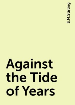 Against the Tide of Years, S.M.Stirling