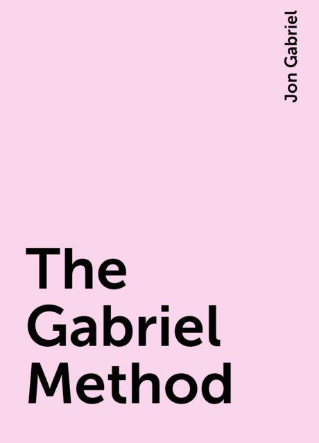 The Gabriel Method, Jon Gabriel