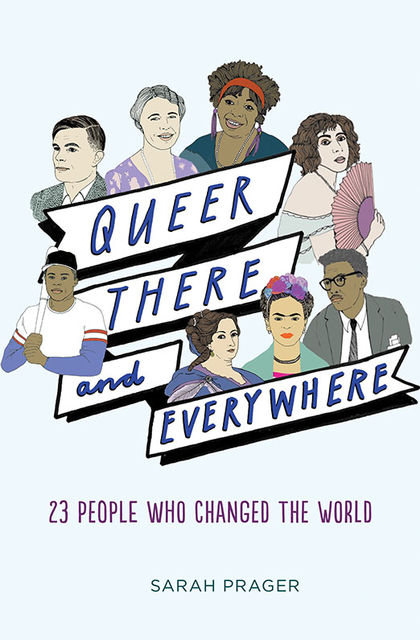Queer, There, and Everywhere, Sarah Prager