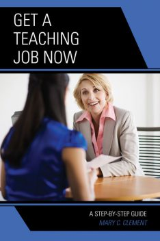 Get a Teaching Job NOW, Mary C. Clement