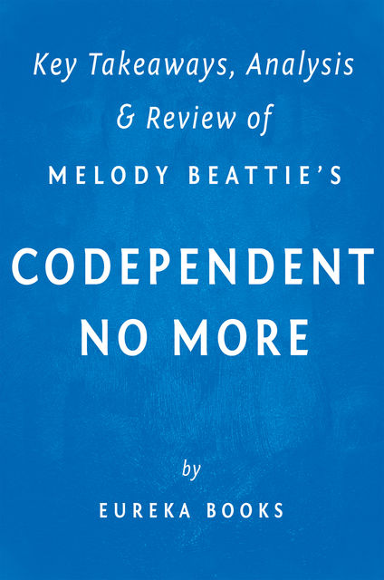Codependent No More: by Melody Beattie | Key Takeaways, Analysis & Review, Eureka Books