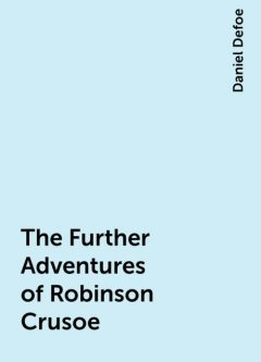 The Further Adventures of Robinson Crusoe, Daniel Defoe