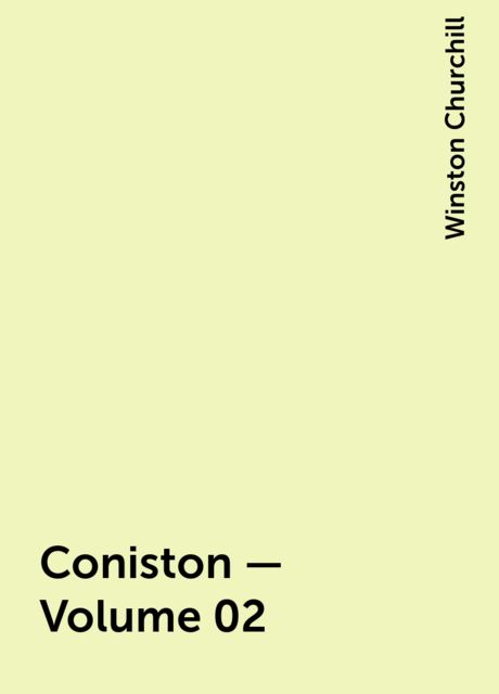 Coniston — Volume 02, Winston Churchill