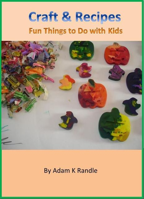 Craft & Recipes: Fun Things to Do with Kids, Adam Randle