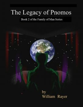 The Legacy of Pnomos : Book 2 of the Family of Man Series, William Rayer