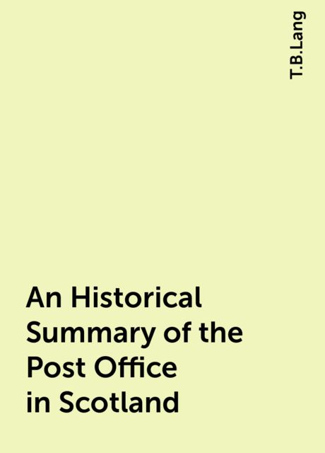 An Historical Summary of the Post Office in Scotland, T.B.Lang