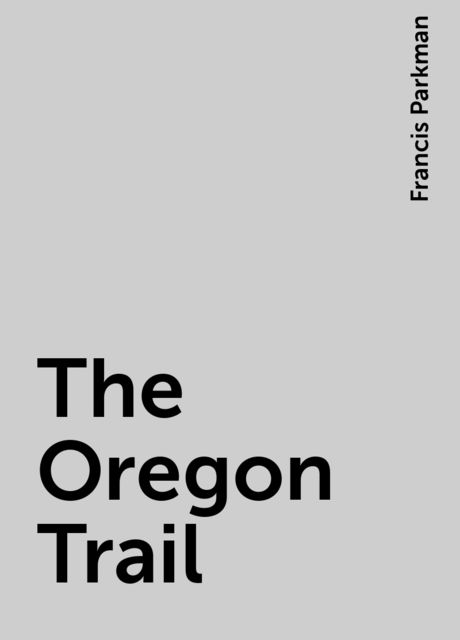 The Oregon Trail, Francis Parkman
