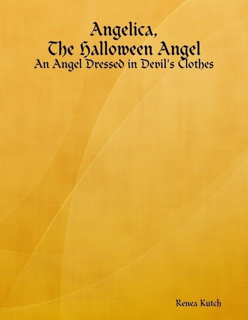 Angelica, the Halloween Angel: An Angel Dressed in Devil's Clothes, Renea Kutch