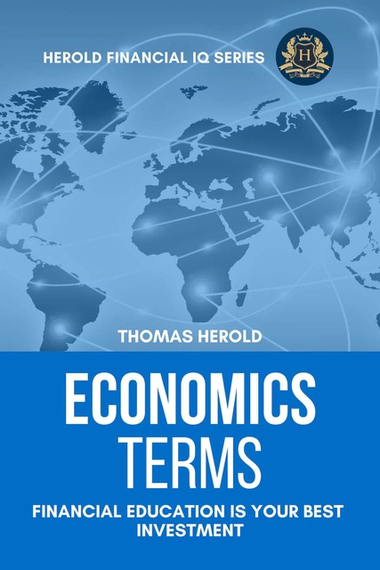 Economics Terms – Financial Education Is Your Best Investment (Financial IQ Series Book 7), Thomas Herold