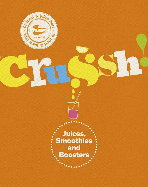 Crussh: Juices, Smoothies and Booster Recipes, Crussh