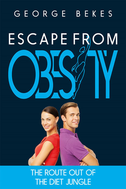 Escape from Obesity: the route out of the diet jungle, George Bekes