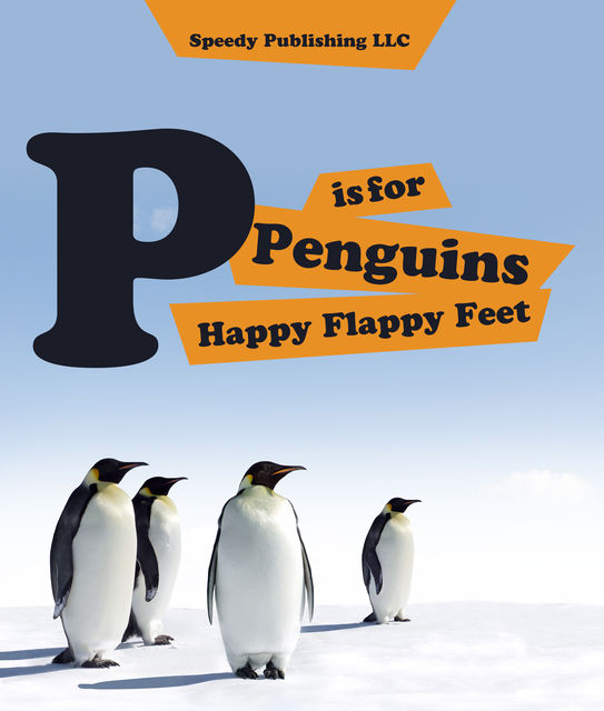 P is For Penguins Happy Flappy Feet, Speedy Publishing