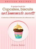 A Recipe Book For Cupcakes, Biscuits and Homemade Sweets, Diana Baker