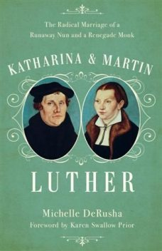 Katharina and Martin Luther, Michelle DeRusha