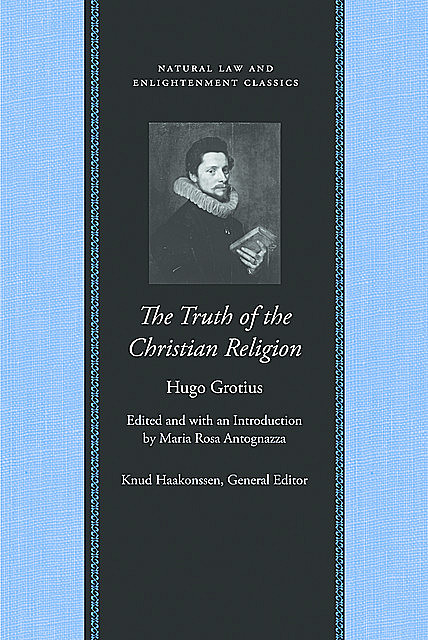The Truth of the Christian Religion, with Jean Le Clerc's Additions, Hugo Grotius