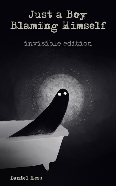 Just a Boy Blaming Himself – Invisible Edition, Daniel Hess